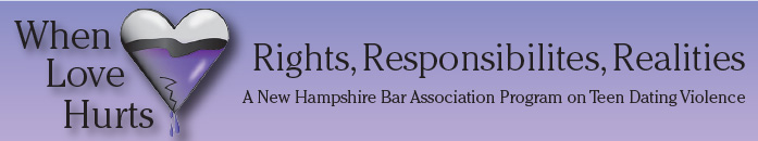 When Love Hurts Rights, Responsibilities, Realities A New Hampshire Bar Association Program on Teen Dating Violence