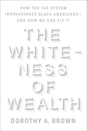 """BOOK REVIEW """"The Whiteness of Wealth: How the Tax System Impoverishes Black Americans – and How We Can Fix It"""""""